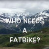 WhoNeeds_AFatBike